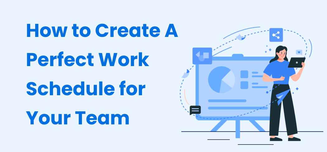 How to Create A Perfect Work Schedule for Your Team
