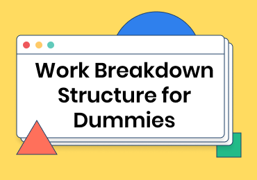 Work Breakdown Structure (WBS) for Dummies